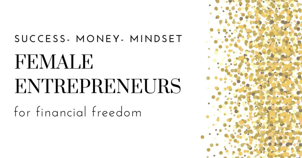 Female Entrepreneurs for financial freedom
